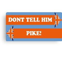 Dad's Army –Don't Tell Him Pike! Canvas Print