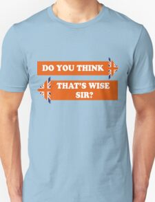 Dad's Army –Do You Think That's Wise, Sir? Unisex T-Shirt