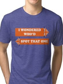 Dad's Army –I Wondered Who'd Spot That One Tri-blend T-Shirt