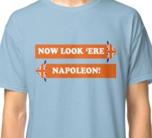 Dad's Army –Look 'Ere Napoleon! Classic T-Shirt