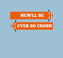 Dad's Army –Mum'll Be Ever So Cross! Classic T-Shirt