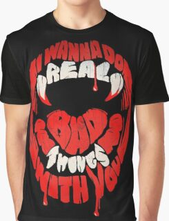 I wanna do real bad things with you Graphic T-Shirt