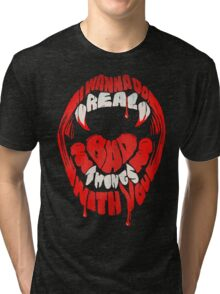 I wanna do real bad things with you Tri-blend T-Shirt
