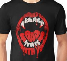 I wanna do real bad things with you Unisex T-Shirt