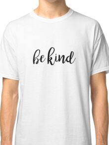 Be Kind Typography Kindness Quote Classic T-Shirt