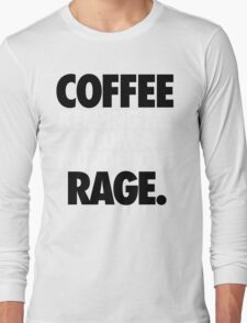 COFFEE KEEPING ME FROM A MURDEROUS RAGE. Long Sleeve T-Shirt