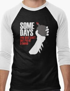 Some Days You Just Can't Get Rid Of A Bomb Men's Baseball ¾ T-Shirt