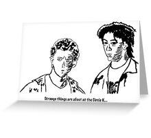 """Strange things are afoot at the Circle K."" Greeting Card"