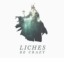 Liches Be Crazy Unisex T-Shirt