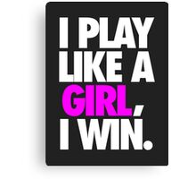 I PLAY LIKE A GIRL, I WIN. Canvas Print