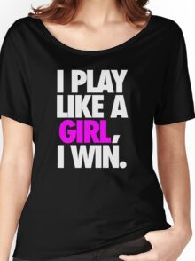 I PLAY LIKE A GIRL, I WIN. Women's Relaxed Fit T-Shirt
