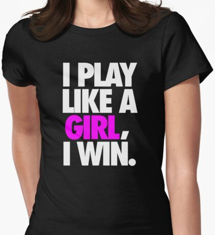 I PLAY LIKE A GIRL, I WIN. Womens Fitted T-Shirt