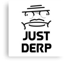 Just DERP Canvas Print