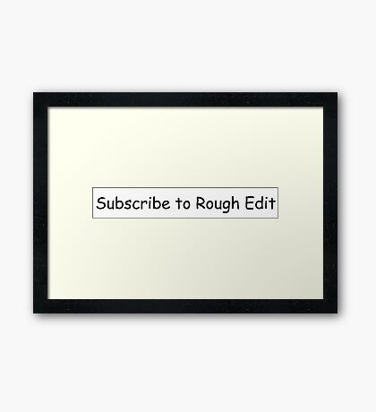Subscribe to Rough Edit Framed Print