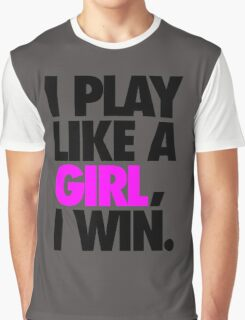 I PLAY LIKE A GIRL, I WIN. - Alternate Graphic T-Shirt