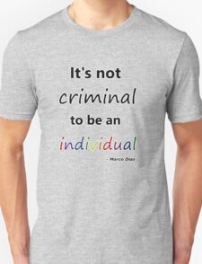 It's not criminal to be an individual Unisex T-Shirt