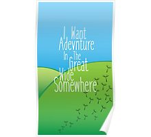 I Want Adventure In The Great Wide Somewhere Poster