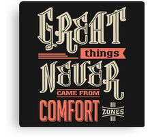 Great things never came from comfort zones. Canvas Print