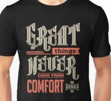 Great things never came from comfort zones. Unisex T-Shirt
