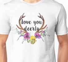 Love You Deerly Unisex T-Shirt