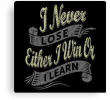 I Never Lose Either I Win Or I Learn. Canvas Print
