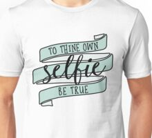To Thine Own Selfie Be True Unisex T-Shirt