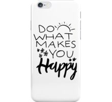 what makes you happy iPhone Case/Skin
