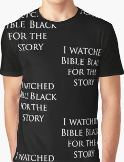 I watched Bible Black for the story Graphic T-Shirt