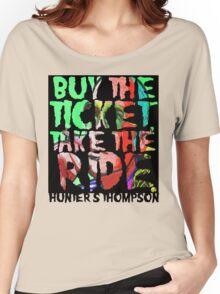 buy the ticket take the ride - hunter s thompson Women's Relaxed Fit T-Shirt