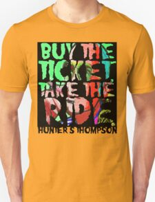 buy the ticket take the ride - hunter s thompson T-Shirt