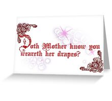 Quotes and quips - doth Mother know... Greeting Card