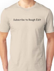 Subscribe to Rough Edit Unisex T-Shirt
