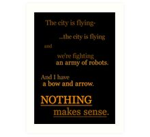 Quotes and quips - nothing makes sense Art Print