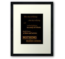 Quotes and quips - nothing makes sense Framed Print