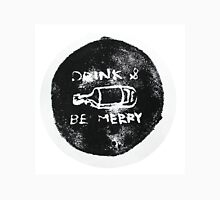Drink & Be Merry Unisex T-Shirt
