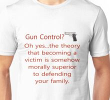 Gun Control. Victim is superior to defending your family. Unisex T-Shirt