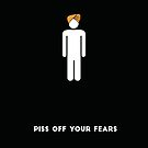 Piss Off your Fears by Vishavjit Singh