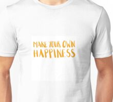 Make Your Own Happiness Unisex T-Shirt