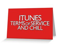 itunes terms of service and chill variation 2 Greeting Card
