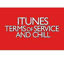 itunes terms of service and chill variation 2 Photographic Print