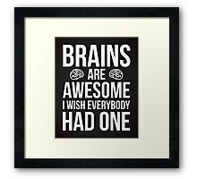 Brains Are Awesome Funny Quote Framed Print