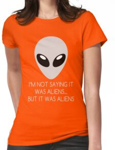 I'm Not Saying It Was Aliens... But It Was Aliens Womens Fitted T-Shirt