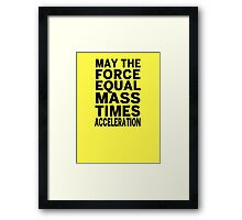 May The Force Equal The Mass Times Acceleration Framed Print