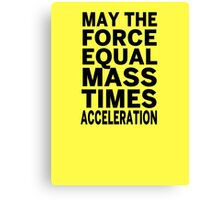 May The Force Equal The Mass Times Acceleration Canvas Print