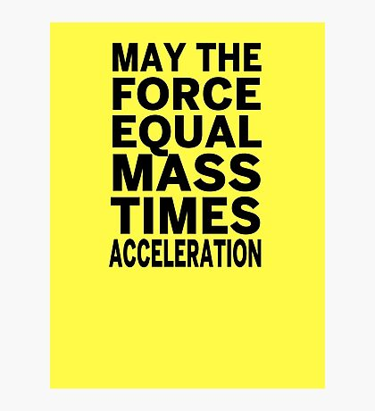 May The Force Equal The Mass Times Acceleration Photographic Print