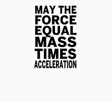 May The Force Equal The Mass Times Acceleration Unisex T-Shirt