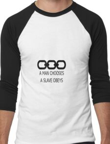 A man chooses A slave obeys Men's Baseball ¾ T-Shirt