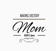 Making history mother´s day Unisex T-Shirt