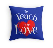To teach is to Love Throw Pillow