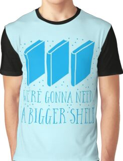 We're gonna need a bigger shelf Graphic T-Shirt